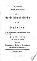 Hochmuth kommt vor dem Fall oder Moses Mendelsohn und Pylades