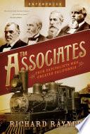 The Associates  Four Capitalists Who Created California  Enterprise