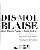 Dis-moi Blaise.... Léger, Chagall, Picasso et Cendrars