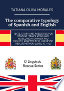 The comparative typology of Spanish and English  Texts  story and anecdotes for reading  translating and retelling in Spanish and English  adapted by    Linguistic Rescue method  level A1   A2