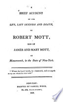 A Brief Account of the Life  Last Sickness and Death of Robert Mott  Son of James and Mary Mott  of Momaroneck  in the State of New York