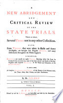 A Critical Review of the State Trials  A New Abridgement and Critical Review of the State Trials  etc