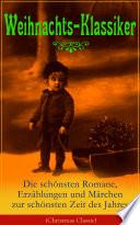 Weihnachts Klassiker  Die sch  nsten Romane  Erz  hlungen und M  rchen zur sch  nsten Zeit des Jahres  Illustrierte Ausgabe