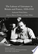 The Labour of Literature in Britain and France  1830 1910