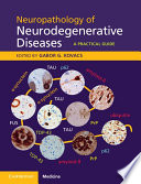 Neuropathology of Neurodegenerative Diseases Book and Online