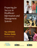 Preparing for Success in Healthcare Information Management Systems: The CPHIMS Review Guide