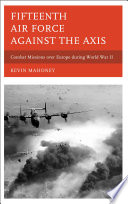 Fifteenth Air Force Against The Axis : europe during world war ii, historian...