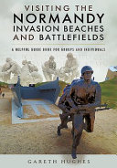 Visiting The Normandy Invasion Battlefields Made Easy