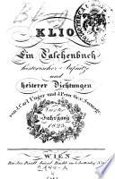 Klio. Ein Taschenbuch historischer Aufsätze und heiterer Dichtungen von J. Carl Unger und J. Peter Grafen von Sermage