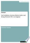 Das Verh Ltnis Zwischen Martin Luther Und K Nig Heinrich Viii Von England