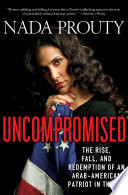 Uncompromised The Rise Fall And Redemption Of An Arab American Patriot In The Cia book