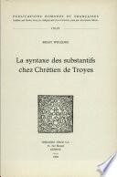La Syntaxe des substantifs chez Chrétien de Troyes