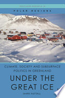 Climate, Society and Subsurface Politics in Greenland Of The World Greenland Is Now Viewed As