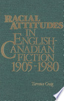 Racial Attitudes In English Canadian Fiction 1905 1980 book