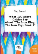 download ebook top secret! what 100 brave critics say about the iron king pdf epub