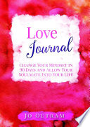 Love Journal Change Your Mindset In 90 Days And Allow Your Soulmate Into Your Life