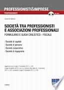 Società tra professionisti e associazioni professionali. Formulario e guida civilistico-fiscale. Con CD-ROM
