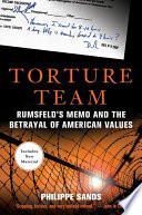 Torture Team Rumsfeld's Memo and the Betrayal of American Values