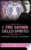 I tre mondi dello spirito   Antroposofia   Psicosofia   Pneumatosofia