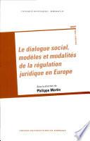 Le dialogue social  mod  les et modalit  s de la r  gulation juridique en Europe