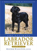 The Ultimate Labrador Retriever : standards the complete gundog breeding...
