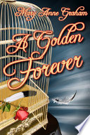A Golden Forever : himself to survive. as the...