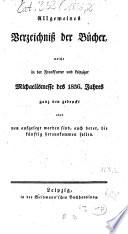 Allgemeines Verzeichnis der Bücher, welche von Ostern bis Michaelis von Michaelis bis Ostern neu gedruckt oder aufgelegt worden sind