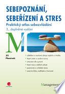Sebepoznání, sebeřízení a stres - Praktický atlas sebezvládání – 3., doplněné vydání