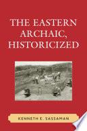 The Eastern Archaic  Historicized