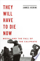 They Will Have to Die Now  Mosul and the Fall of the Caliphate Book PDF