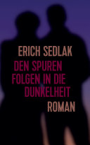 Den Spuren folgen in die Dunkelheit: Roman