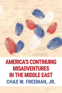 America s Continuing Misadventures in the Middle East
