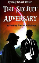 The Secret Adversary As Told by Sherlock Holmes