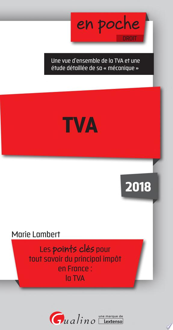 TVA : 2018 / Marie Lambert.- Issy-les-Moulineaux : Gualino : Lextenso éditions , DL 2018