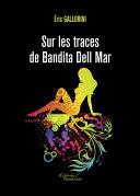 Sur les traces de Bandita Dell Mar