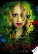 Splintered (Splintered Series #1) by A. G. Howard