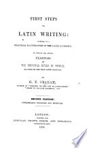 First steps to Latin writing     to which are added  examples on the principal rules in syntax