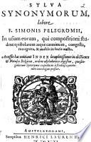 Sylva synonymorum, in usum eorum, qui compositioni student epistolarum atque carminum, congesta, recogn., et multis in locis aucta