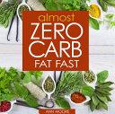 Almost Zero Carb Fat Fast