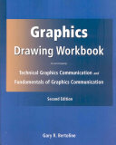 Graphics Drawing Workbook to Accompany Technical Graphics Communication and Fundamentals of Graphics Communication