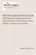 War From Above The Clouds B 52 Operations During The Second Indochina War And The Effects Of The Air War On Theory And Doctrine