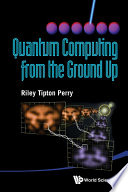 Quantum Computing from the Ground Up