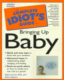 The Complete Idiot s Guide to Bringing Up Baby Childproofing Toy Selection Communication And
