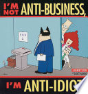 I'm Not Anti-Business, I'm Anti-Idiot : his downtrodden co-workers amidst turmoil in the...