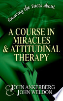 Knowing the Facts about A Course in Miracles Attitudinal Therapy