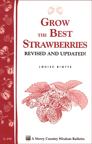 Grow the Best Strawberries: Storey\'s Country Wisdom Bulletin A-190 - ISBN:9781603423182