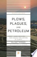 Plows  Plagues  and Petroleum