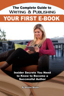The Complete Guide to Writing & Publishing Your First e-Book Book