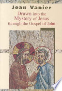 Drawn Into the Mystery of Jesus Through the Gospel of John