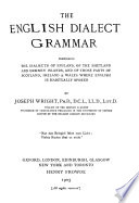 The English Dialect Grammar  Comprising the Dialects of England  of the Shetland and Orkney Islands  and of Those Parts of Scotland  Ireland   Wales where English is Habitually Spoken